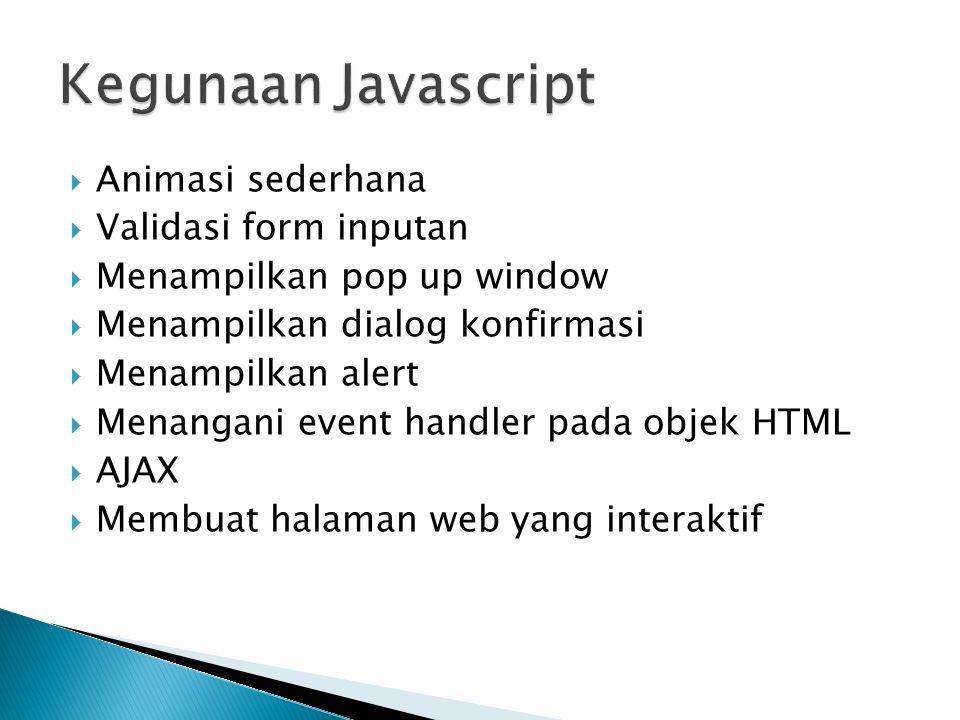  Animasi sederhana  Validasi form inputan  Menampilkan pop up window  Menampilkan dialog konfirmasi  Menampilkan alert  Menangani event handler pada objek HTML  AJAX  Membuat halaman web yang interaktif
