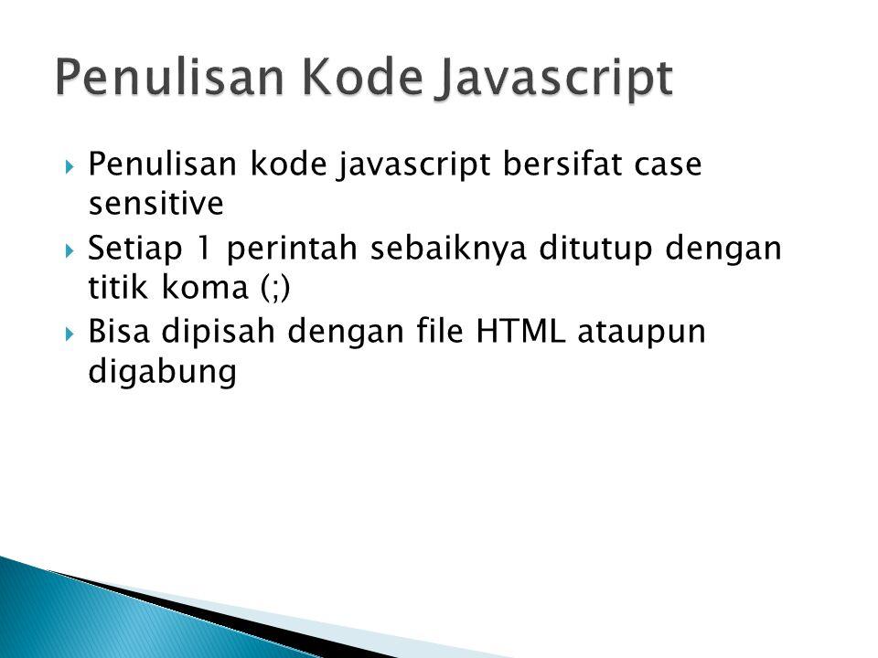  Penulisan kode javascript bersifat case sensitive  Setiap 1 perintah sebaiknya ditutup dengan titik koma (;)  Bisa dipisah dengan file HTML ataupu