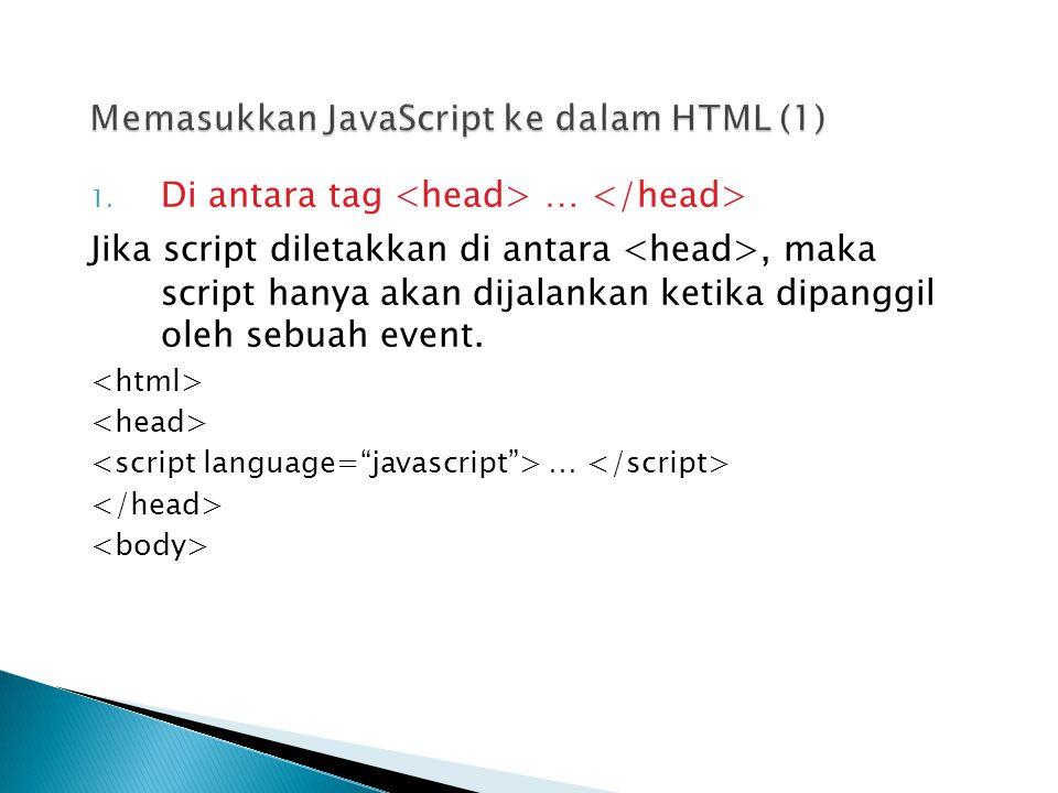 1. Di antara tag … Jika script diletakkan di antara, maka script hanya akan dijalankan ketika dipanggil oleh sebuah event. …