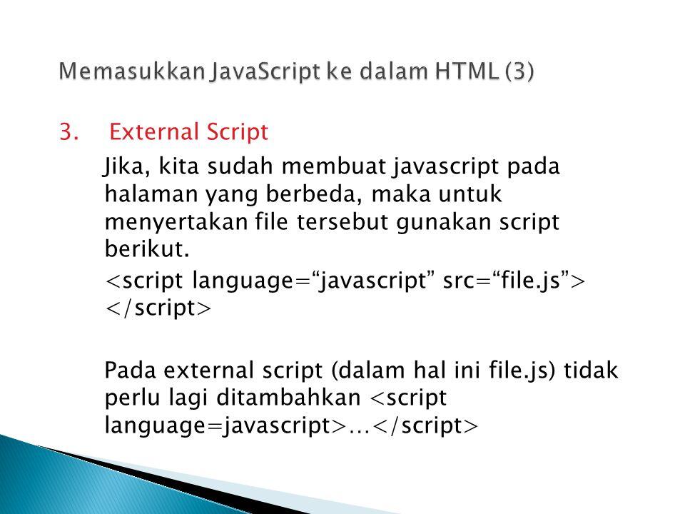 3. External Script Jika, kita sudah membuat javascript pada halaman yang berbeda, maka untuk menyertakan file tersebut gunakan script berikut. Pada ex