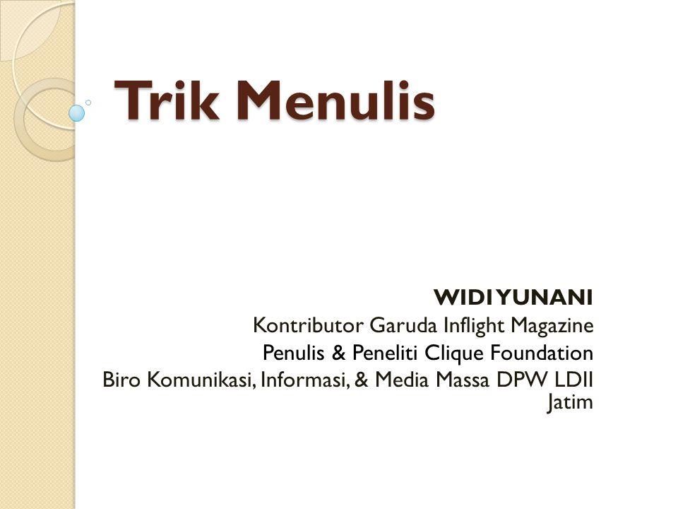 Trik Menulis WIDI YUNANI Kontributor Garuda Inflight Magazine Penulis & Peneliti Clique Foundation Biro Komunikasi, Informasi, & Media Massa DPW LDII Jatim