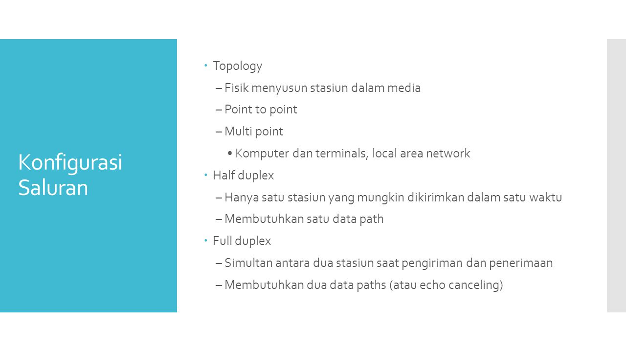 Konfigurasi Saluran  Topology – Fisik menyusun stasiun dalam media – Point to point – Multi point • Komputer dan terminals, local area network  Half