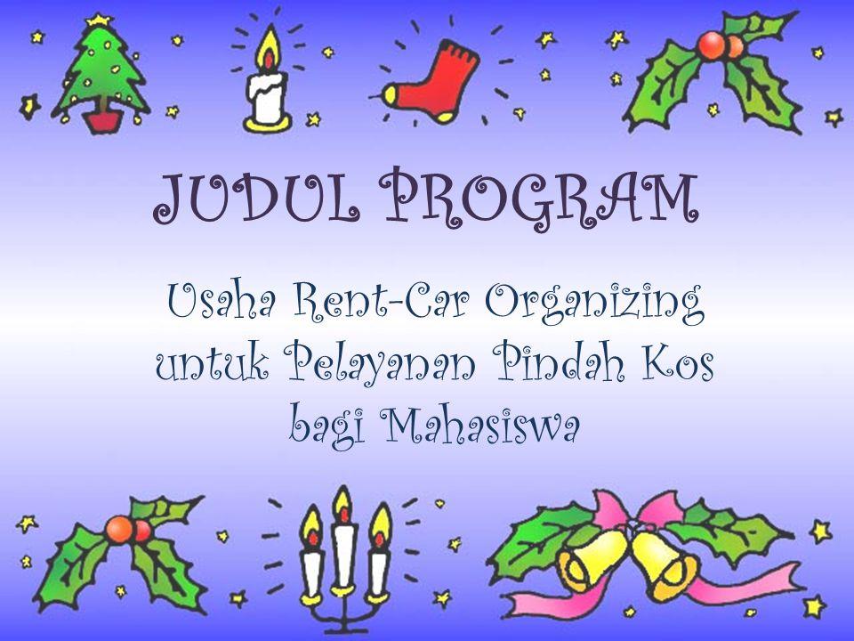 JUDUL PROGRAM Usaha Rent-Car Organizing untuk Pelayanan Pindah Kos bagi Mahasiswa
