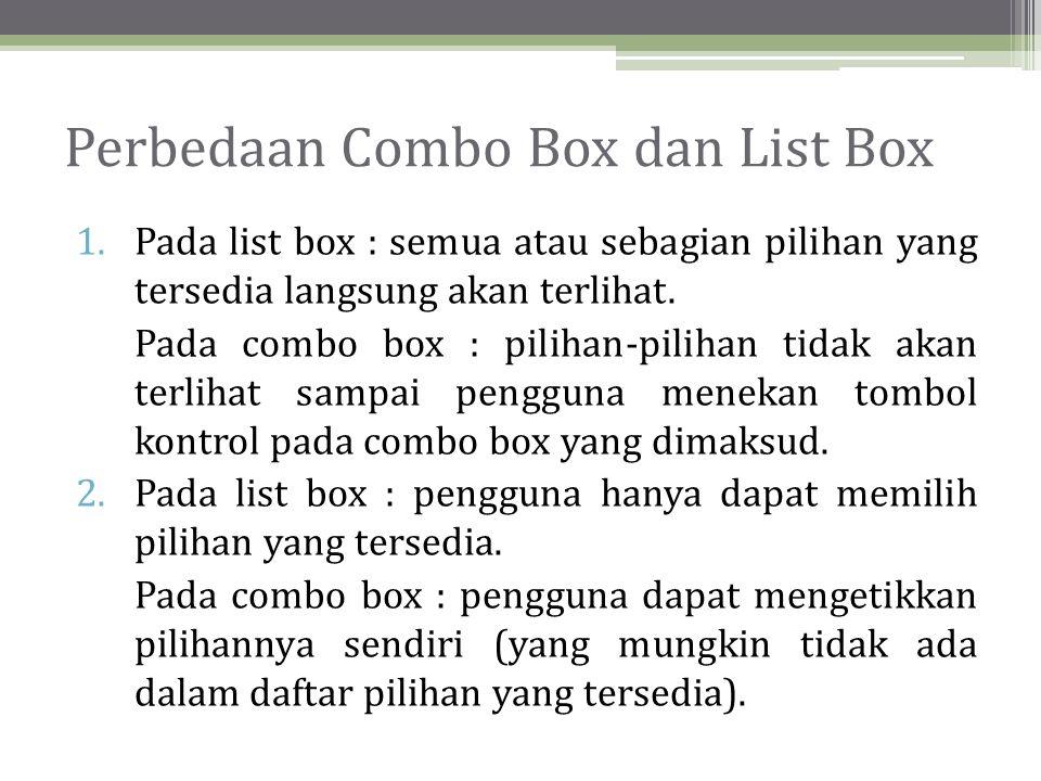Perbedaan Combo Box dan List Box 1.Pada list box : semua atau sebagian pilihan yang tersedia langsung akan terlihat.