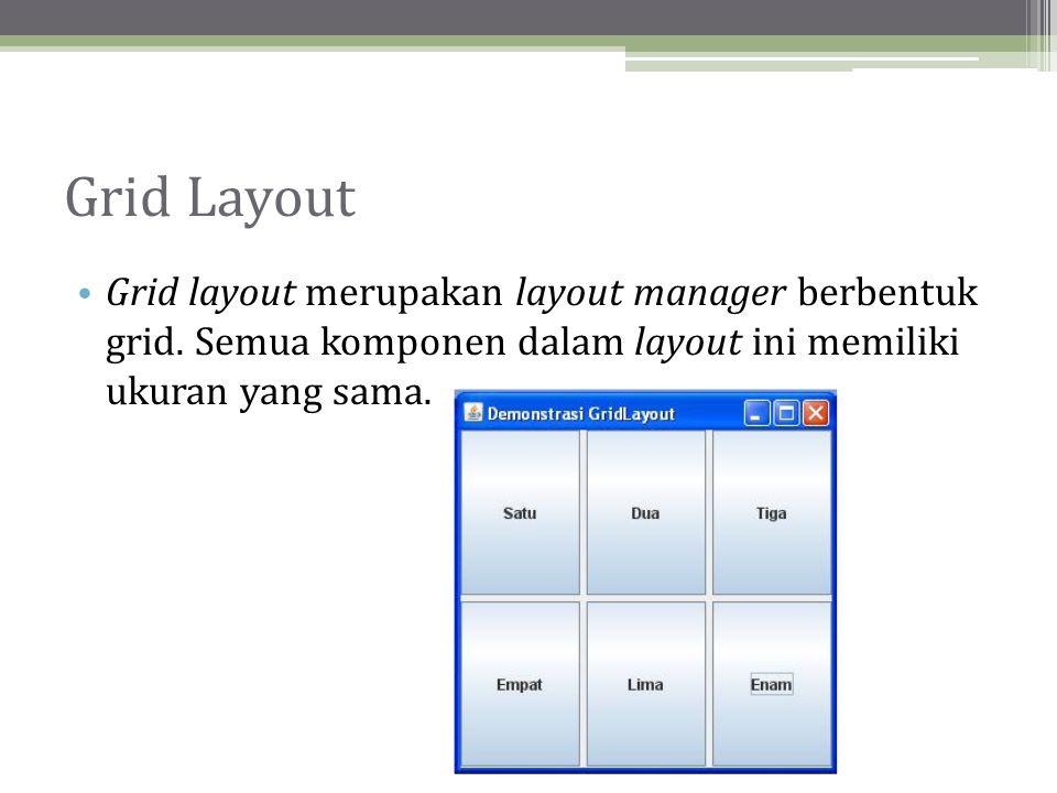 Grid Layout • Grid layout merupakan layout manager berbentuk grid.