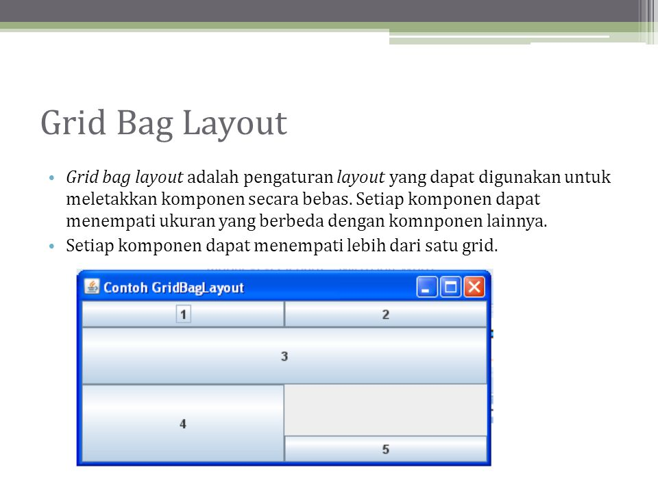 Grid Bag Layout • Grid bag layout adalah pengaturan layout yang dapat digunakan untuk meletakkan komponen secara bebas.