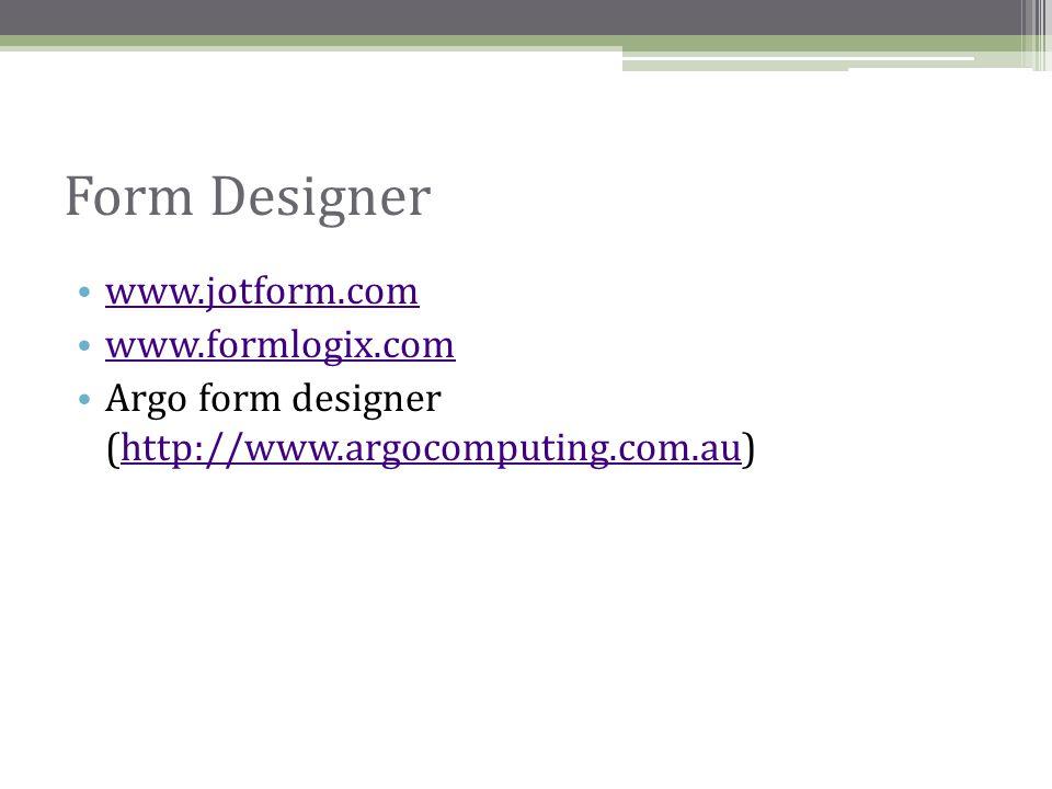 Form Designer • www.jotform.com www.jotform.com • www.formlogix.com www.formlogix.com • Argo form designer (http://www.argocomputing.com.au)http://www.argocomputing.com.au
