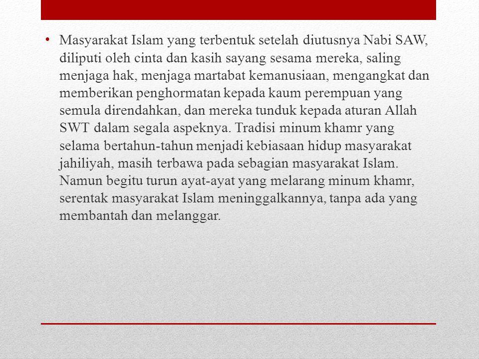 • Masyarakat Islam yang terbentuk setelah diutusnya Nabi SAW, diliputi oleh cinta dan kasih sayang sesama mereka, saling menjaga hak, menjaga martabat