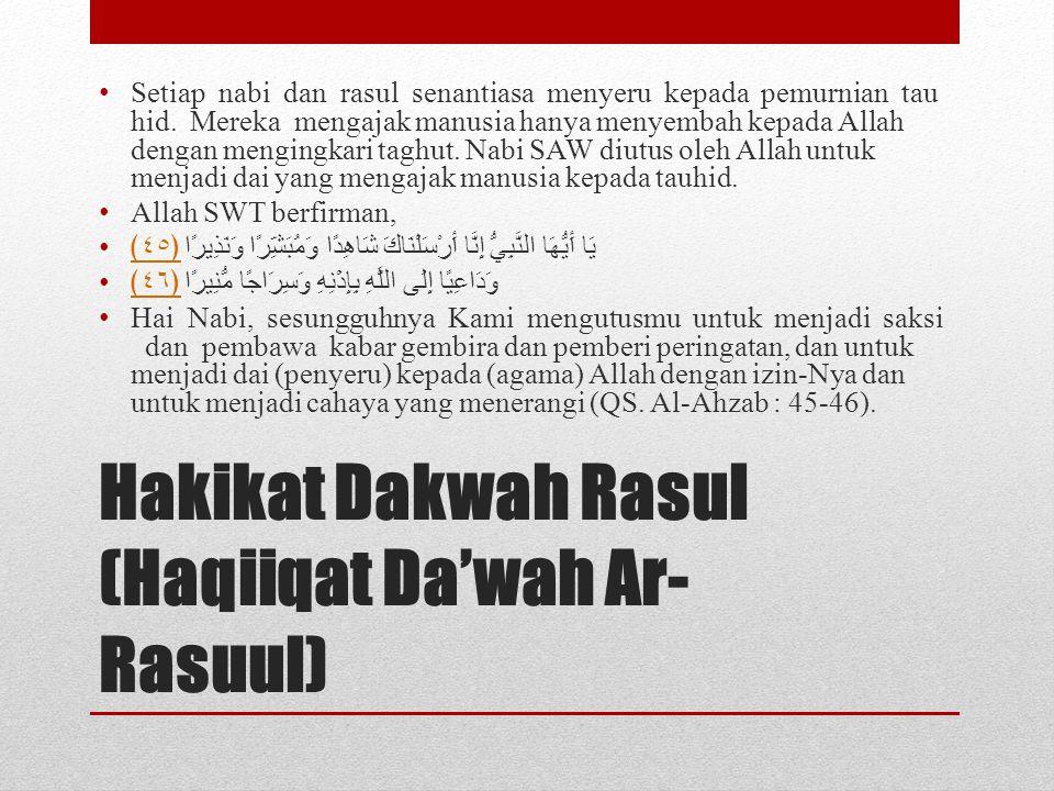 Hakikat Dakwah Rasul (Haqiiqat Da'wah Ar- Rasuul) • Setiap nabi dan rasul senantiasa menyeru kepada pemurnian tau hid. Mereka mengajak manusia hanya m