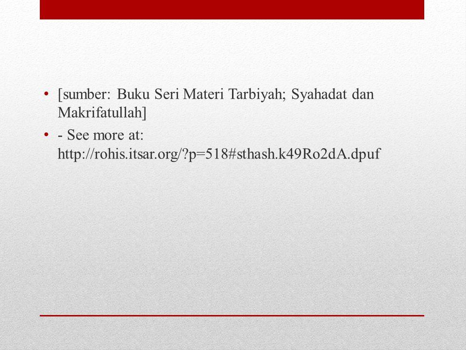 • [sumber: Buku Seri Materi Tarbiyah; Syahadat dan Makrifatullah] • - See more at: http://rohis.itsar.org/?p=518#sthash.k49Ro2dA.dpuf