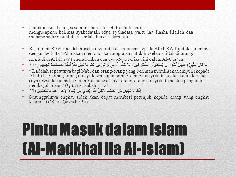 Pintu Masuk dalam Islam (Al-Madkhal ila Al-Islam) • Untuk masuk Islam, seseorang harus terlebih dahulu harus mengucapkan kalimat syahadatain (dua syah