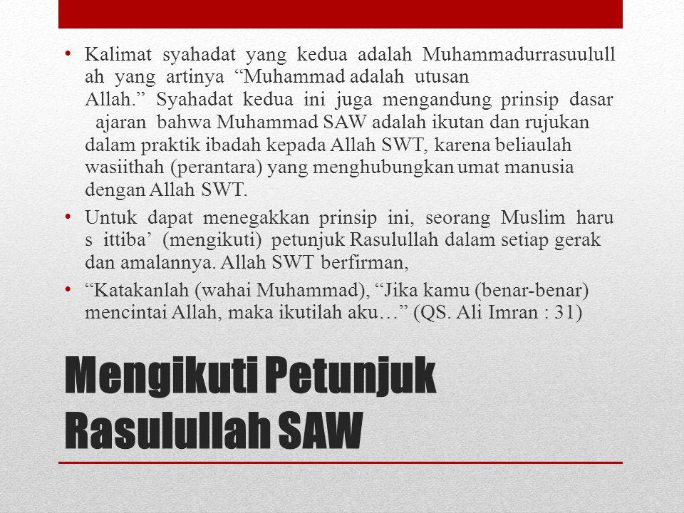 """Mengikuti Petunjuk Rasulullah SAW • Kalimat syahadat yang kedua adalah Muhammadurrasuulull ah yang artinya """"Muhammad adalah utusan Allah."""" Syahadat ke"""