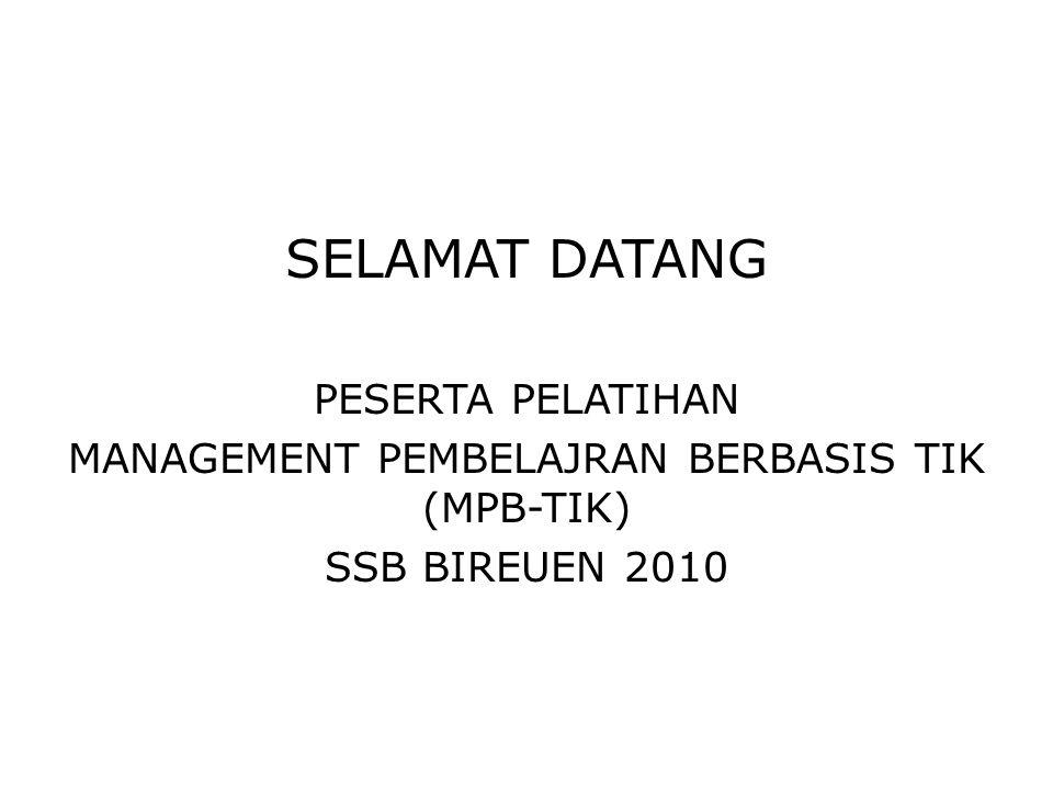 SELAMAT DATANG PESERTA PELATIHAN MANAGEMENT PEMBELAJRAN BERBASIS TIK (MPB-TIK) SSB BIREUEN 2010