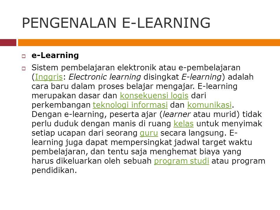 PENGENALAN E-LEARNING  e-Learning  Sistem pembelajaran elektronik atau e-pembelajaran (Inggris: Electronic learning disingkat E-learning) adalah cara baru dalam proses belajar mengajar.