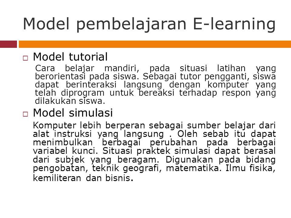 Model pembelajaran E-learning  Model tutorial Cara belajar mandiri, pada situasi latihan yang berorientasi pada siswa.