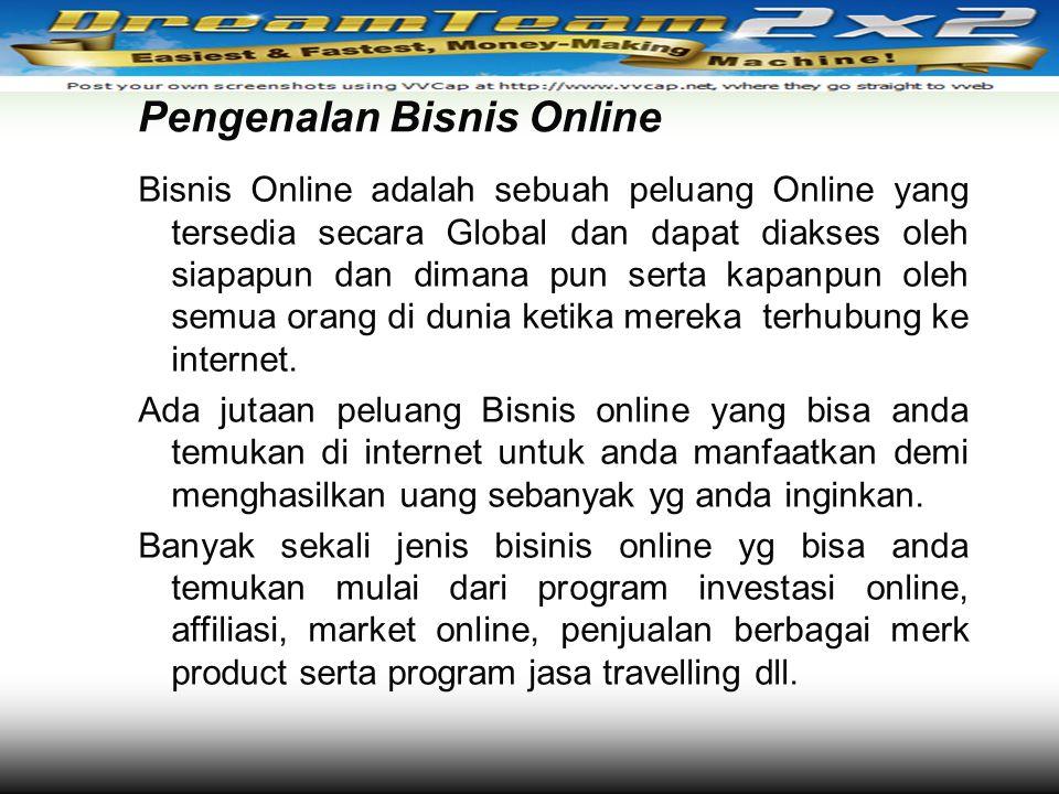 Pengenalan Bisnis Online Bisnis Online adalah sebuah peluang Online yang tersedia secara Global dan dapat diakses oleh siapapun dan dimana pun serta k