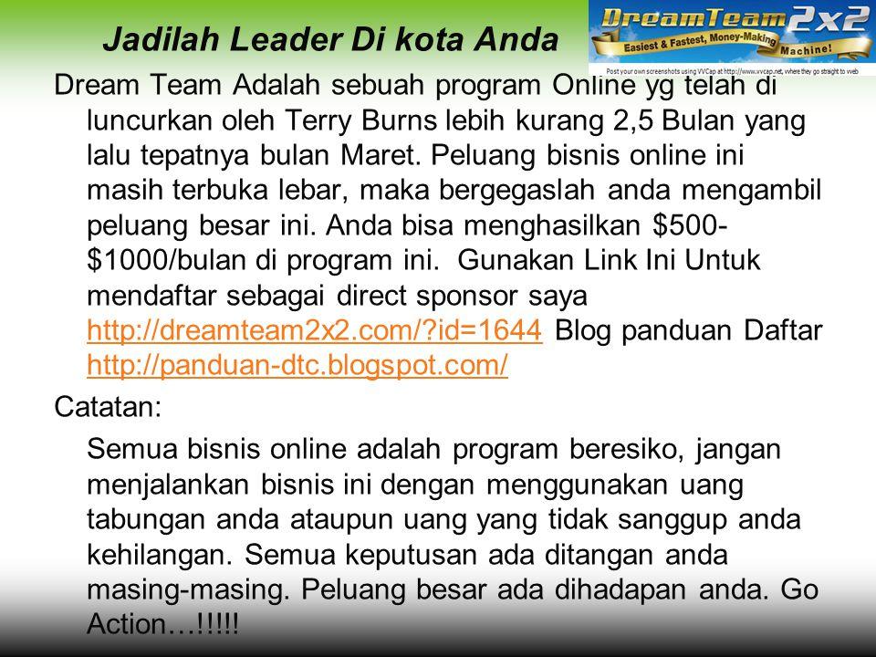 Jadilah Leader Di kota Anda Dream Team Adalah sebuah program Online yg telah di luncurkan oleh Terry Burns lebih kurang 2,5 Bulan yang lalu tepatnya b