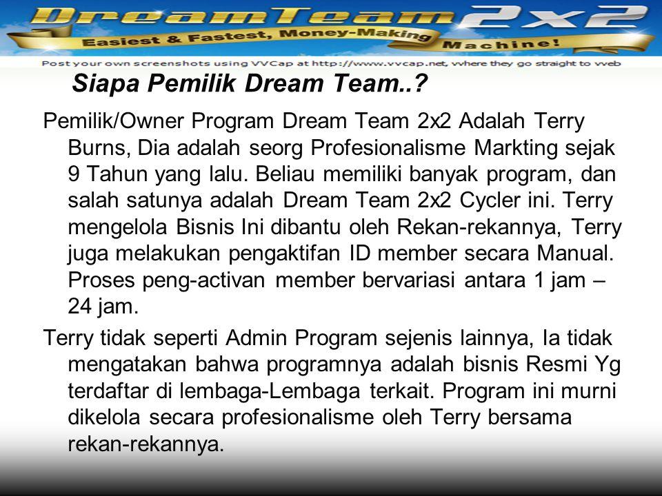 Siapa Pemilik Dream Team..? Pemilik/Owner Program Dream Team 2x2 Adalah Terry Burns, Dia adalah seorg Profesionalisme Markting sejak 9 Tahun yang lalu