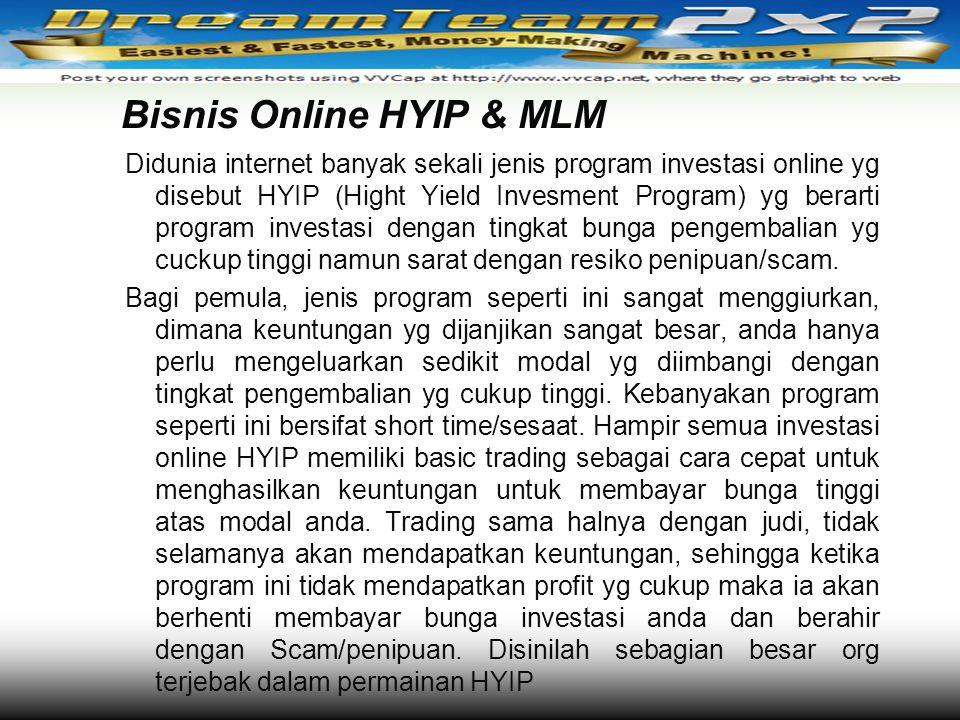 Bisnis Online HYIP & MLM Didunia internet banyak sekali jenis program investasi online yg disebut HYIP (Hight Yield Invesment Program) yg berarti prog