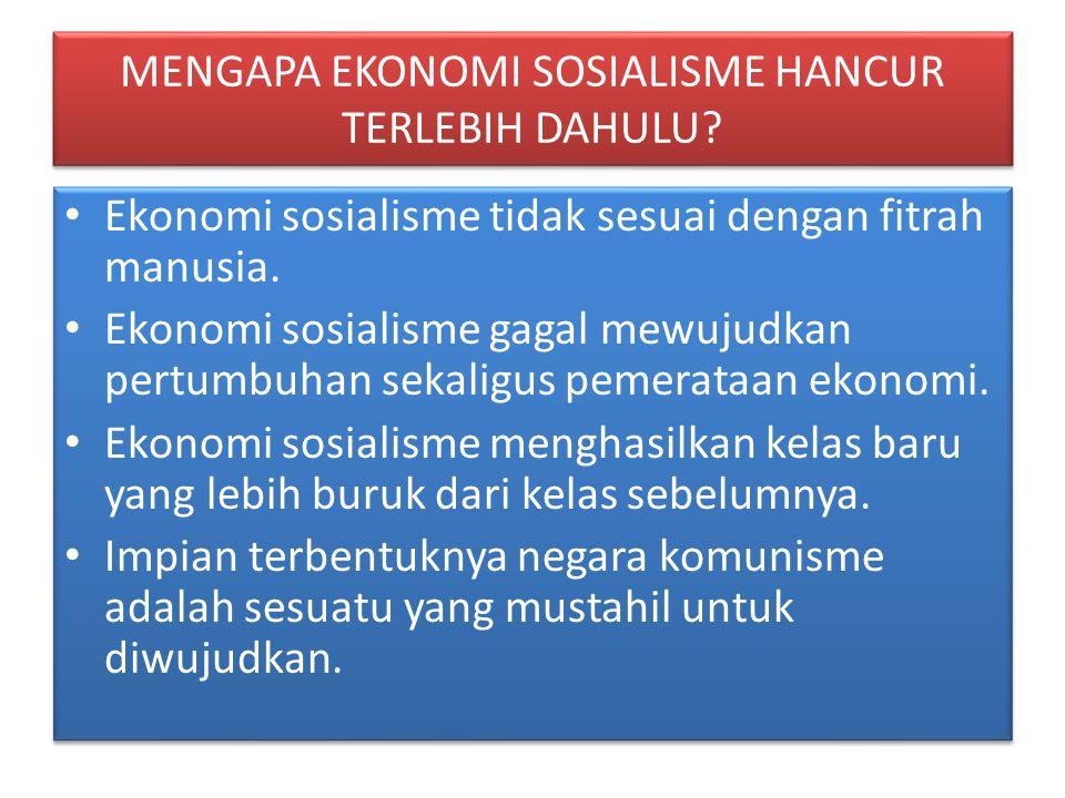 MENGAPA EKONOMI SOSIALISME HANCUR TERLEBIH DAHULU? • Ekonomi sosialisme tidak sesuai dengan fitrah manusia. • Ekonomi sosialisme gagal mewujudkan pert