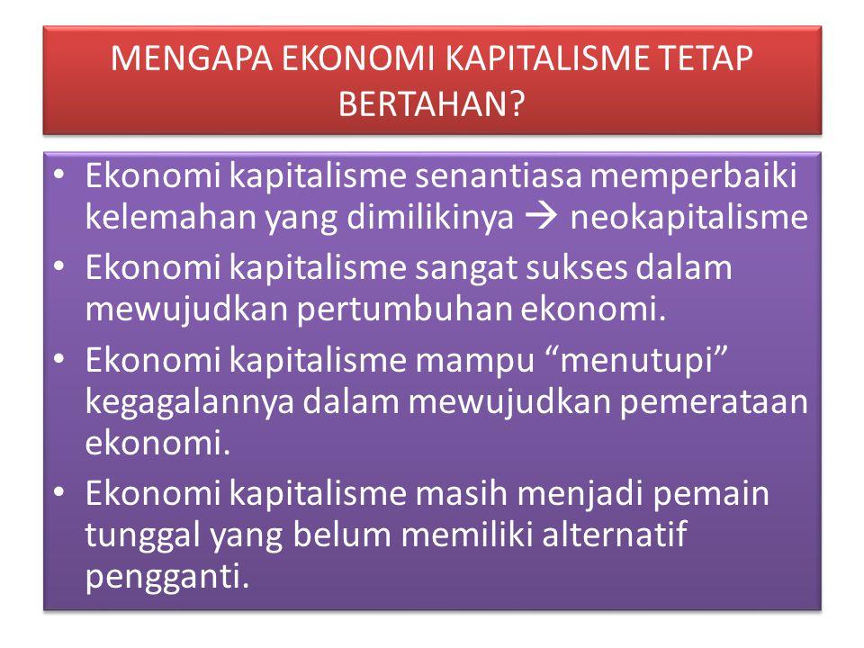 MENGAPA EKONOMI KAPITALISME TETAP BERTAHAN? • Ekonomi kapitalisme senantiasa memperbaiki kelemahan yang dimilikinya  neokapitalisme • Ekonomi kapital