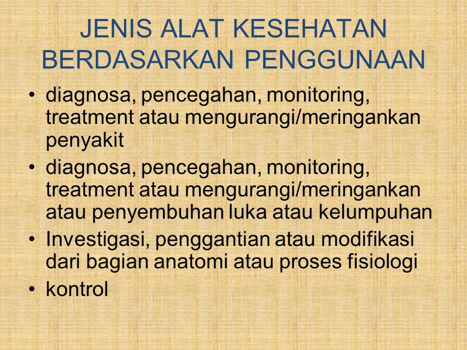 JENIS ALAT KESEHATAN BERDASARKAN PENGGUNAAN •diagnosa, pencegahan, monitoring, treatment atau mengurangi/meringankan penyakit •diagnosa, pencegahan, m
