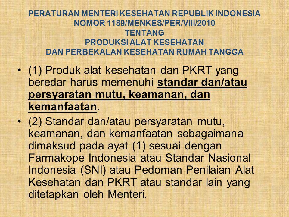 PERATURAN MENTERI KESEHATAN REPUBLIK INDONESIA NOMOR 1189/MENKES/PER/VIII/2010 TENTANG PRODUKSI ALAT KESEHATAN DAN PERBEKALAN KESEHATAN RUMAH TANGGA •