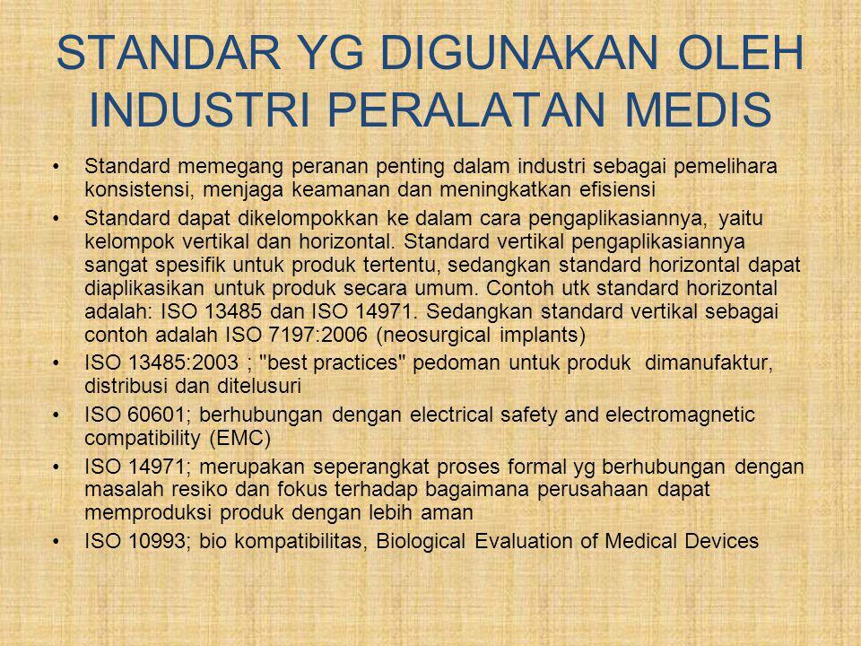 STANDAR YG DIGUNAKAN OLEH INDUSTRI PERALATAN MEDIS •Standard memegang peranan penting dalam industri sebagai pemelihara konsistensi, menjaga keamanan