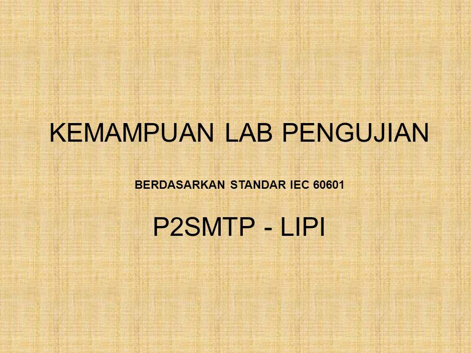 KEMAMPUAN LAB PENGUJIAN BERDASARKAN STANDAR IEC 60601 P2SMTP - LIPI