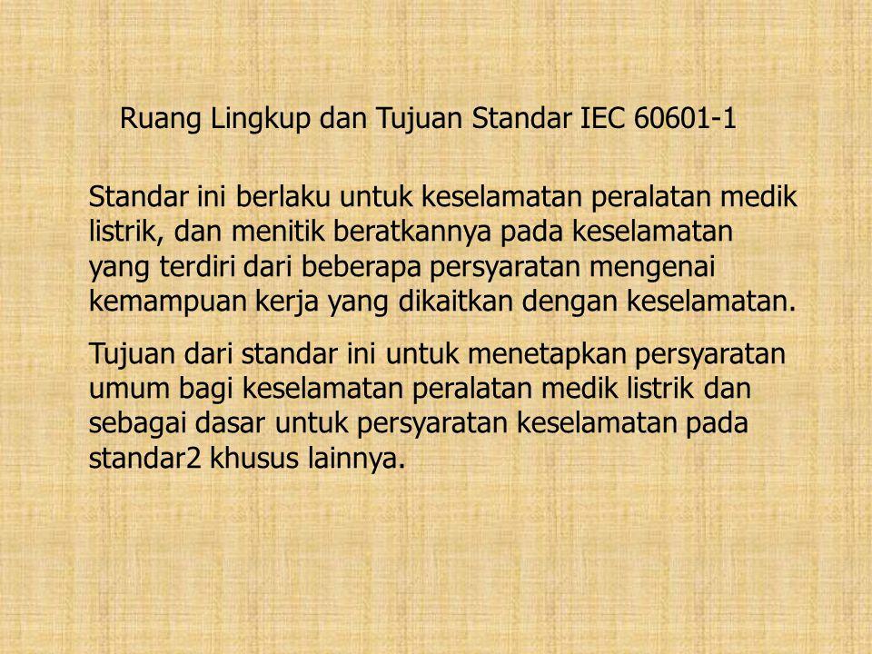 Ruang Lingkup dan Tujuan Standar IEC 60601-1 Standar ini berlaku untuk keselamatan peralatan medik listrik, dan menitik beratkannya pada keselamatan y