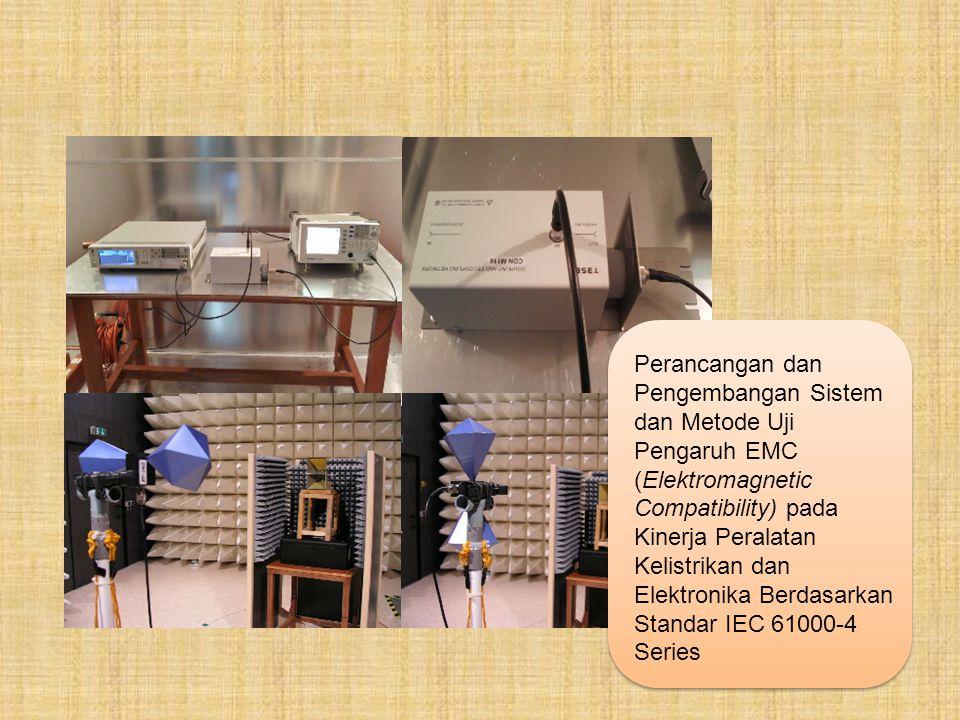 Perancangan dan Pengembangan Sistem dan Metode Uji Pengaruh EMC (Elektromagnetic Compatibility) pada Kinerja Peralatan Kelistrikan dan Elektronika Ber