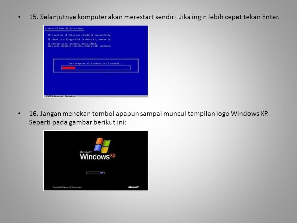 • 15. Selanjutnya komputer akan merestart sendiri. Jika ingin lebih cepat tekan Enter. • 16. Jangan menekan tombol apapun sampai muncul tampilan logo