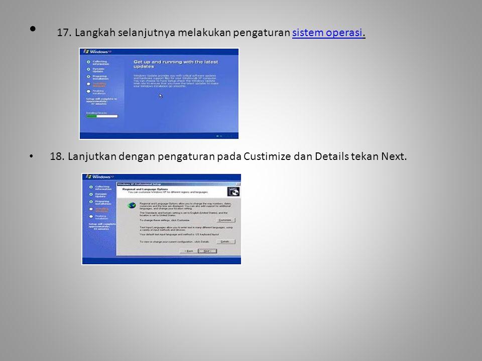 • 17. Langkah selanjutnya melakukan pengaturan sistem operasi.sistem operasi • 18. Lanjutkan dengan pengaturan pada Custimize dan Details tekan Next.
