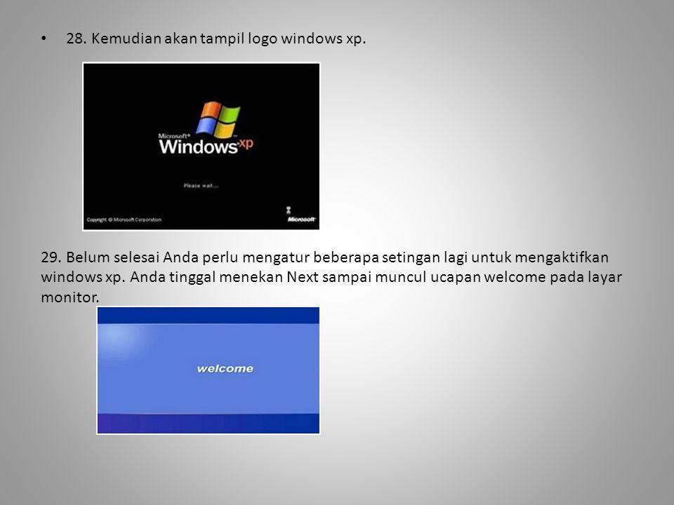 • 28. Kemudian akan tampil logo windows xp. 29. Belum selesai Anda perlu mengatur beberapa setingan lagi untuk mengaktifkan windows xp. Anda tinggal m