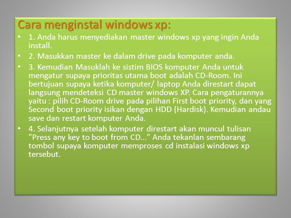 Cara menginstal windows xp: • 1. Anda harus menyediakan master windows xp yang ingin Anda install. • 2. Masukkan master ke dalam drive pada komputer a