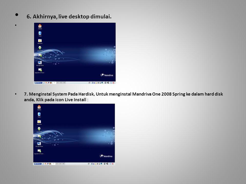 • 6. Akhirnya, live desktop dimulai. • • 7. Menginstal System Pada Hardisk, Untuk menginstal Mandriva One 2008 Spring ke dalam hard disk anda, Klik pa