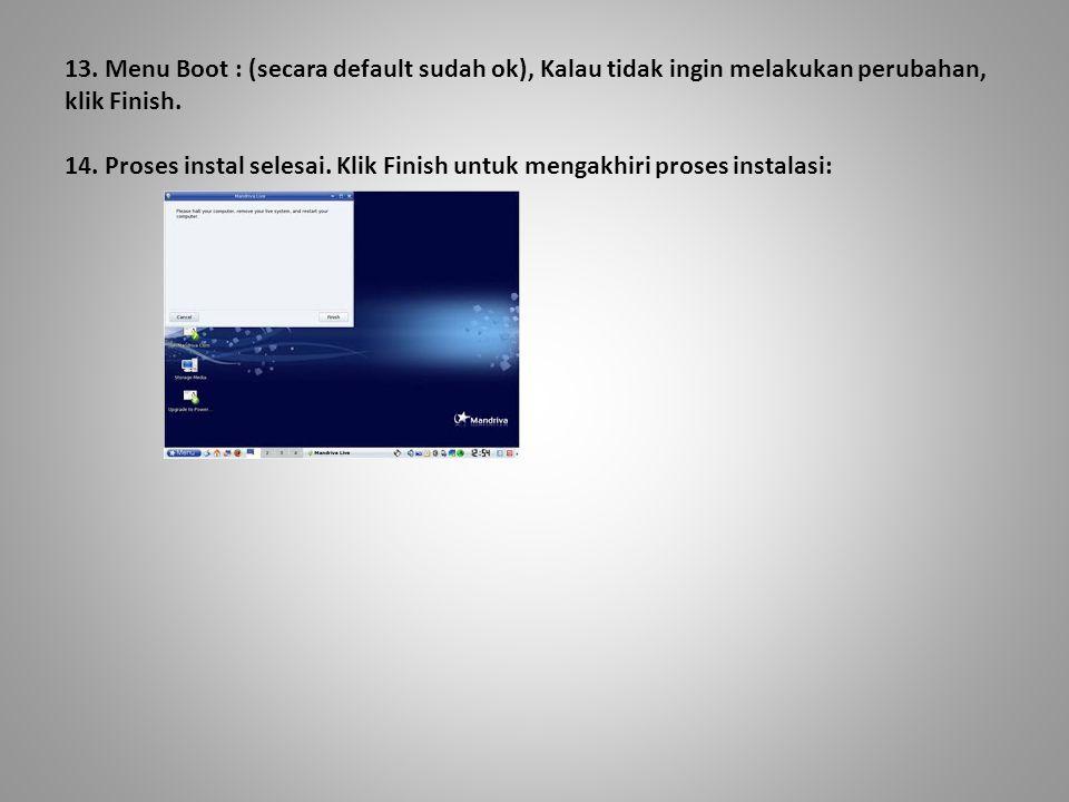13. Menu Boot : (secara default sudah ok), Kalau tidak ingin melakukan perubahan, klik Finish. 14. Proses instal selesai. Klik Finish untuk mengakhiri