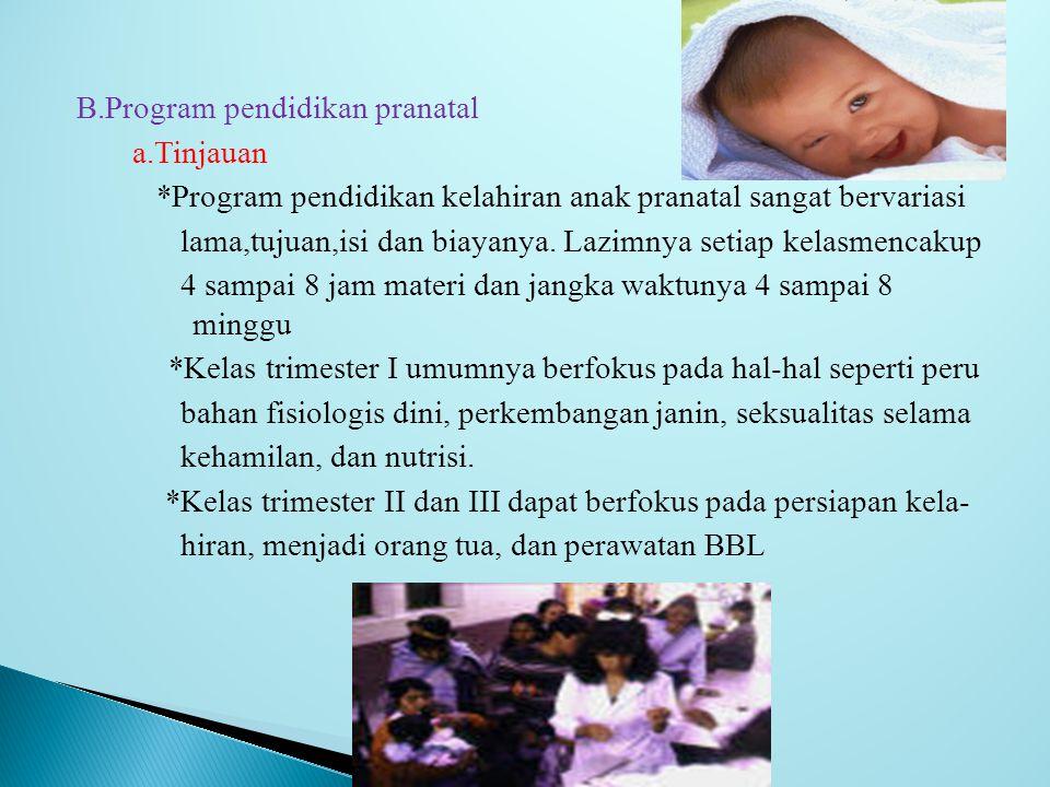 B.Program pendidikan pranatal a.Tinjauan *Program pendidikan kelahiran anak pranatal sangat bervariasi lama,tujuan,isi dan biayanya.