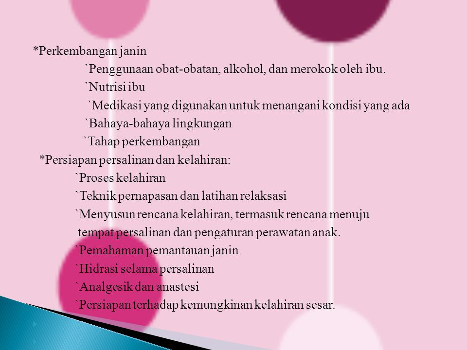 *Perkembangan janin `Penggunaan obat-obatan, alkohol, dan merokok oleh ibu.