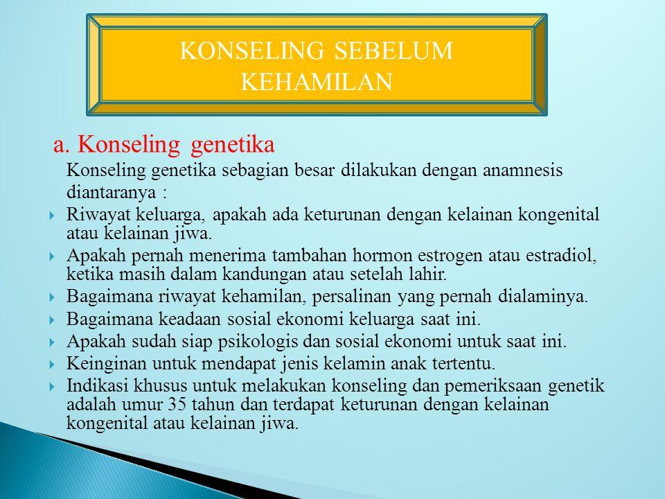 a. Konseling genetika Konseling genetika sebagian besar dilakukan dengan anamnesis diantaranya :  Riwayat keluarga, apakah ada keturunan dengan kelai