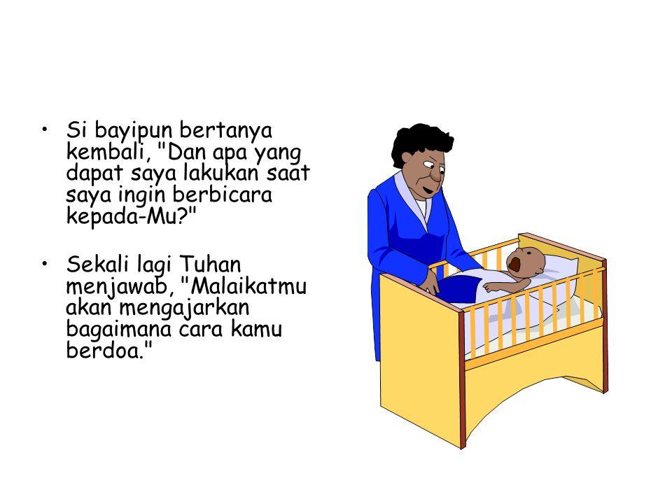 •Si bayipun bertanya kembali,