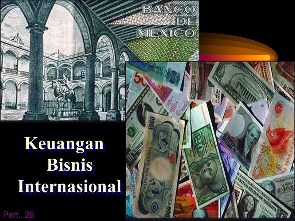Keuangan Bisnis Internasional Pert.. 26