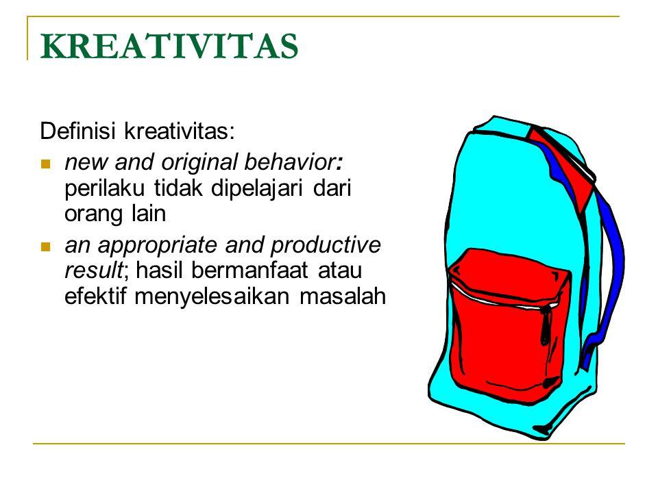KREATIVITAS Definisi kreativitas:  new and original behavior: perilaku tidak dipelajari dari orang lain  an appropriate and productive result; hasil