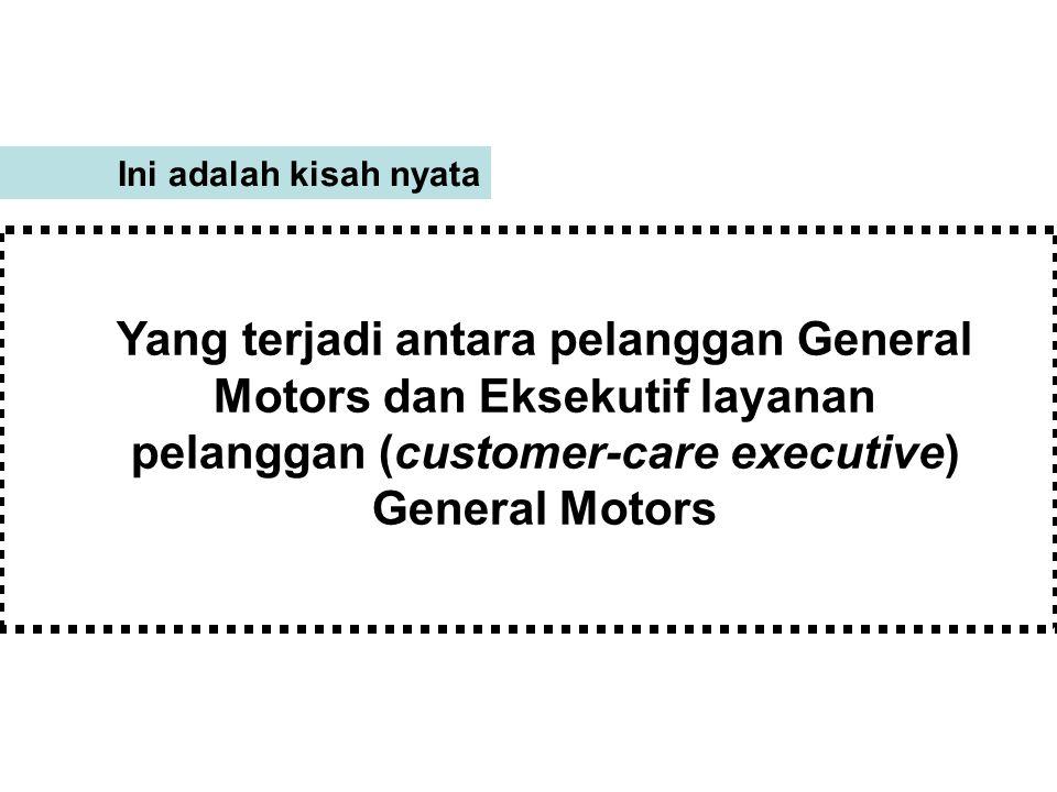 Ini adalah kisah nyata Yang terjadi antara pelanggan General Motors dan Eksekutif layanan pelanggan (customer-care executive) General Motors