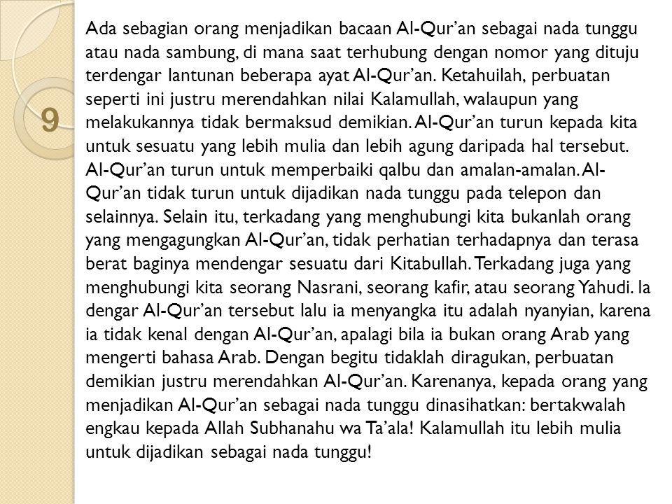 9 Ada sebagian orang menjadikan bacaan Al-Qur'an sebagai nada tunggu atau nada sambung, di mana saat terhubung dengan nomor yang dituju terdengar lant
