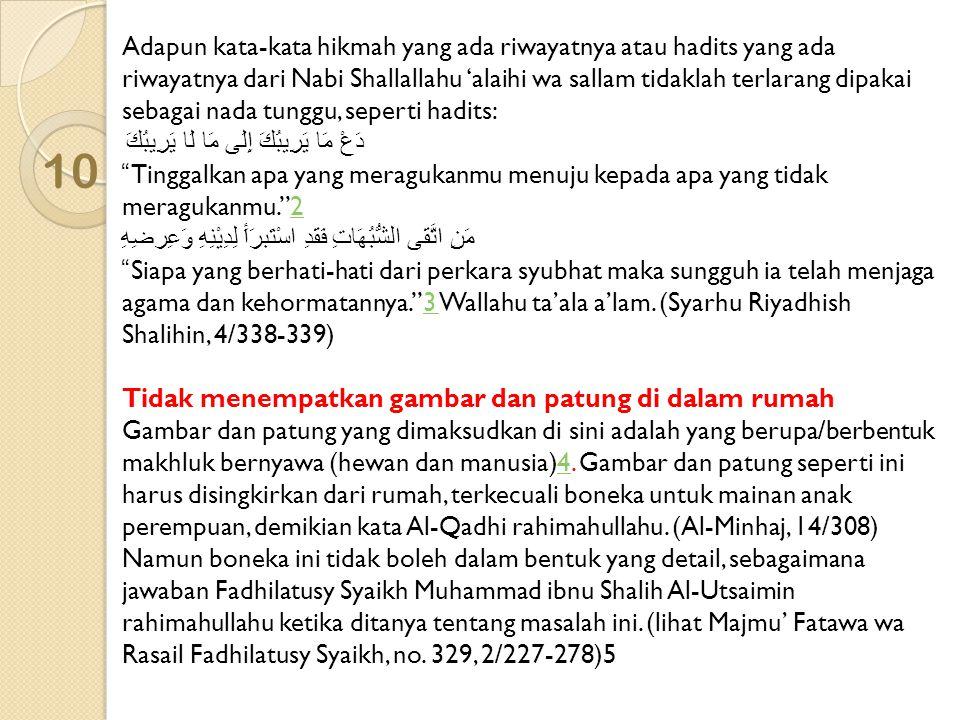 10 Adapun kata-kata hikmah yang ada riwayatnya atau hadits yang ada riwayatnya dari Nabi Shallallahu 'alaihi wa sallam tidaklah terlarang dipakai seba