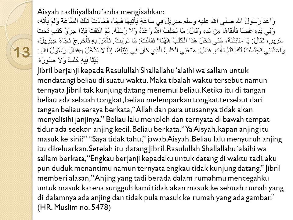 13 Aisyah radhiyallahu 'anha mengisahkan: وَاعَدَ رَسُولَ اللهِ صلى الله عليه وسلم جِبرِيلُ فِي سَاعَةٍ يَأتِيهَا فِيهَا، فَجَاءَتْ تِلْكَ السَّاعَةُ
