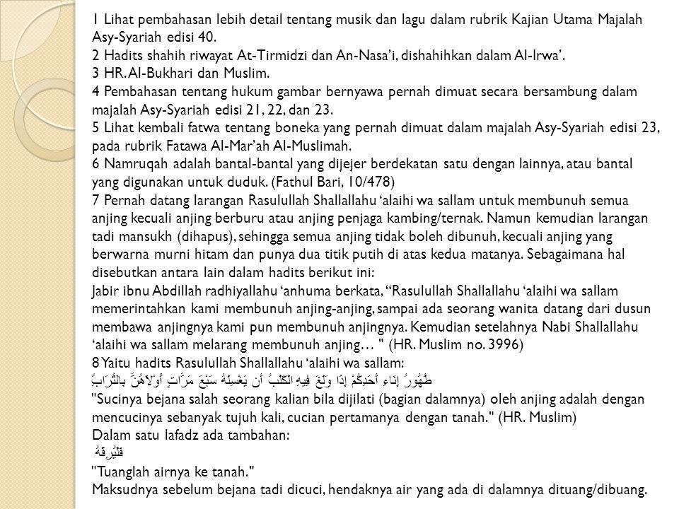 1 Lihat pembahasan lebih detail tentang musik dan lagu dalam rubrik Kajian Utama Majalah Asy-Syariah edisi 40. 2 Hadits shahih riwayat At-Tirmidzi dan