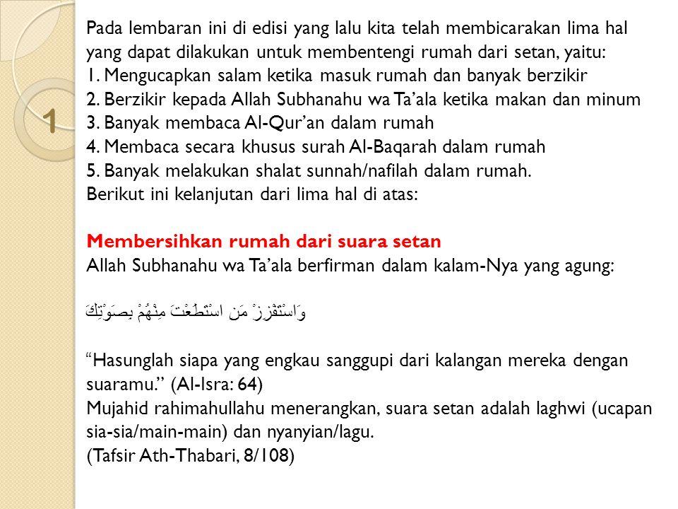 12 Abu Hurairah radhiyallahu 'anhu berkata dari Rasulullah Shallallahu 'alaihi wa sallam: لاَ تَدْخُلُ الْمَلاَئِكَةُ بَيْتًا فِيهِ تَمَاثِيلُ أَوْ تَصَاوِيرُ Para malaikat tidak akan masuk ke sebuah rumah yang di dalamnya ada patung-patung atau gambar-gambar. (HR.