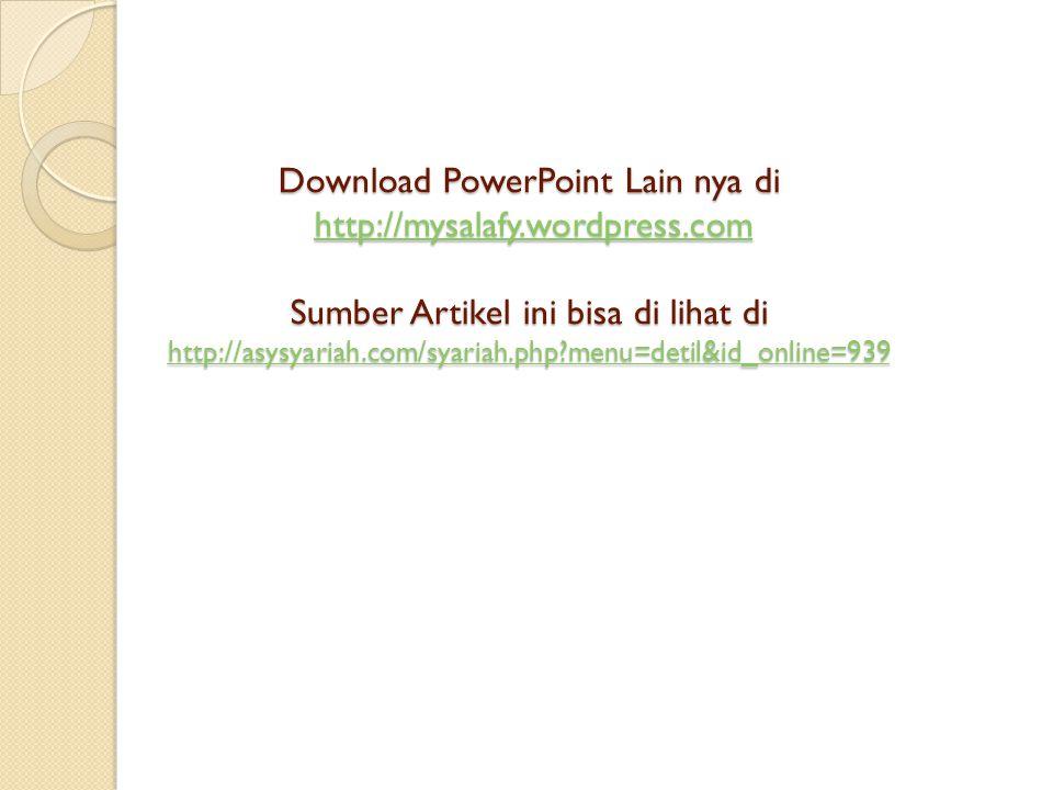 Download PowerPoint Lain nya di http://mysalafy.wordpress.com Sumber Artikel ini bisa di lihat di http://asysyariah.com/syariah.php?menu=detil&id_onli